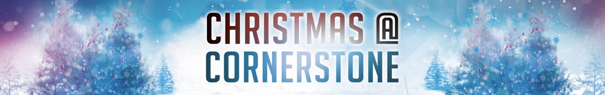 CHRISTMAS AT CORNERSTONE -Dec. 21, 22, 23, 24